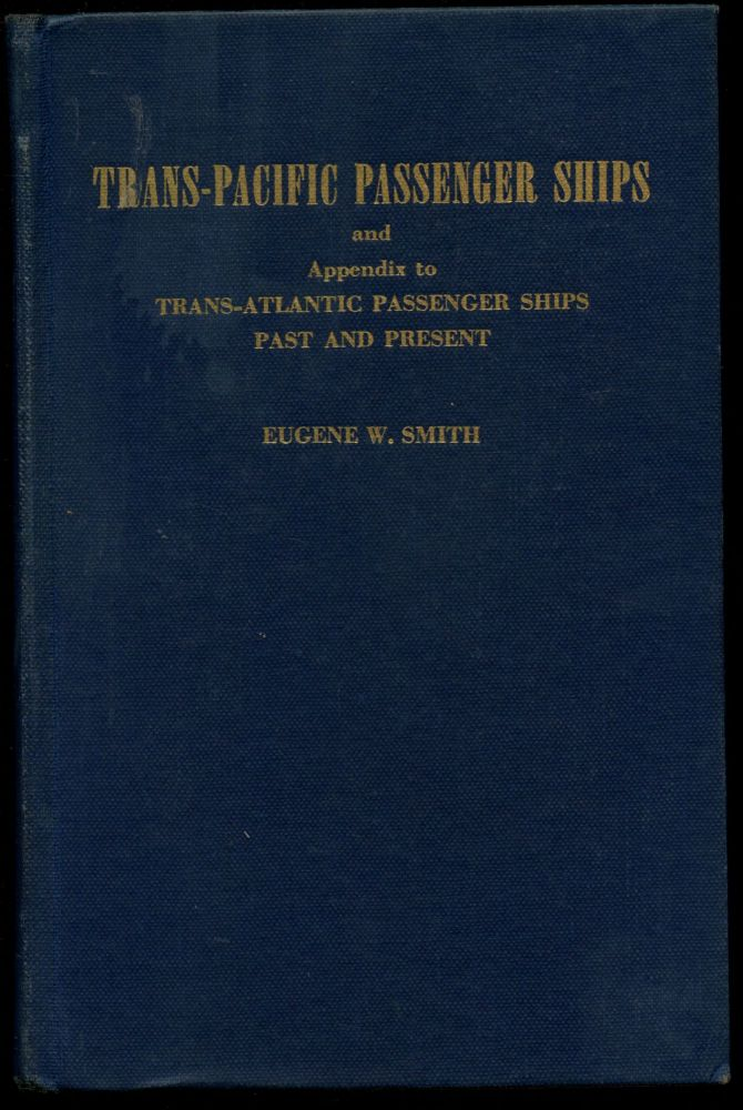 Trans-Pacific Passenger Ships and Appendix to Trans-Atlantic Passenger Ships Past and Present. Eugene W. Smith.