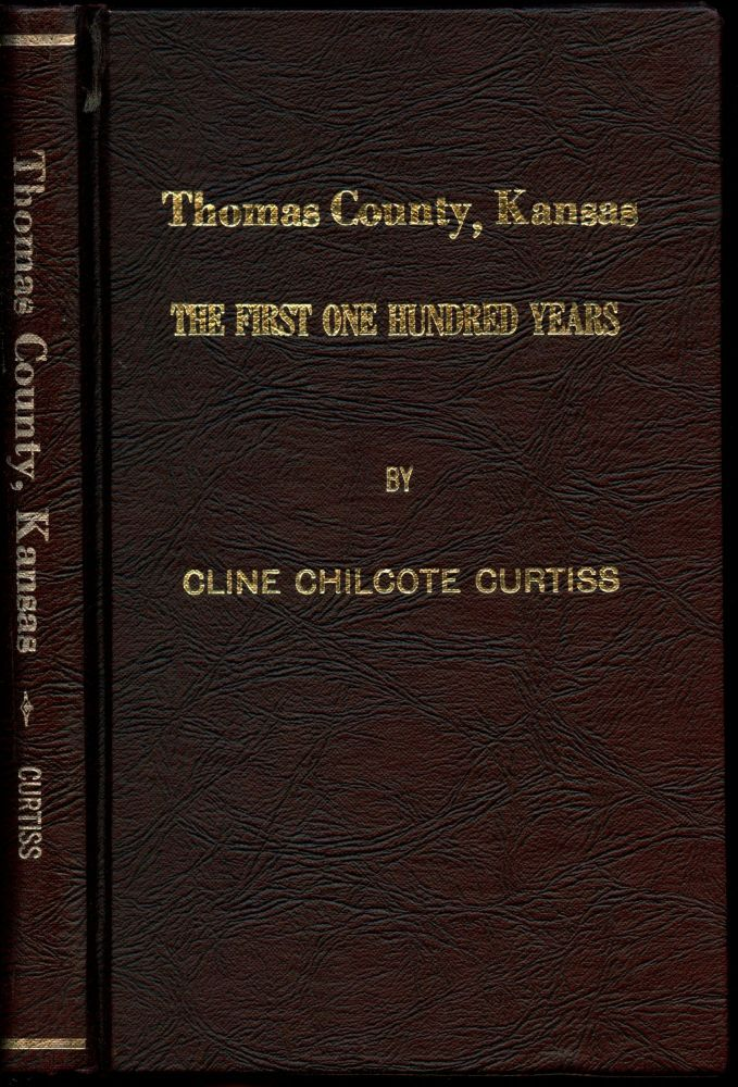 Thomas County, Kansas: The First One Hundred Years. Cline Chilcote Curtiss.