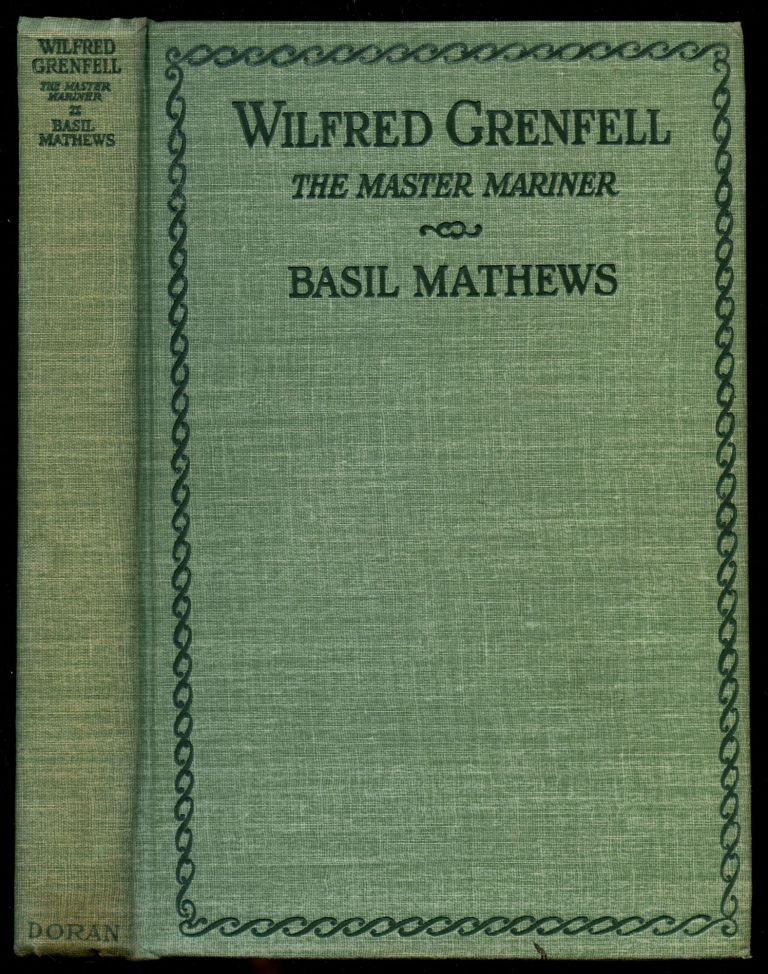 Wilfred Grenfell: The Master-Mariner--A Life of Adventure on Sea and Ice [Inscription, picture and sketch by Grenfell]. Basil Mathews.