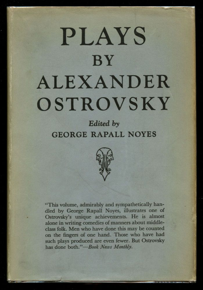 Plays: A Protegee of the Mistress; Poverty Is No Crime; Sin and Sorrow Are Common to All; It's a Family Affair--We'll Settle It Ourselves. Alexander Ostrovsky, George Rapall Noyes.