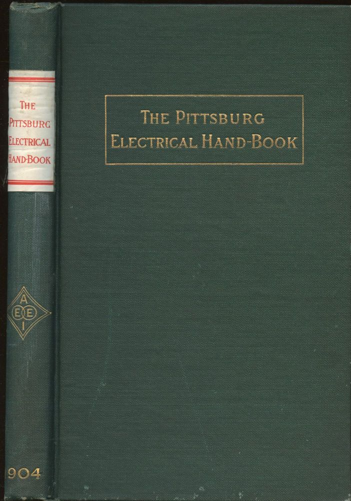 The Pittsburg Electrical Hand-Book: Being a Guide for Visitors from Abroad Attending the International Electrical Congress, St. Louis, Mo. September, 1904. n/a.