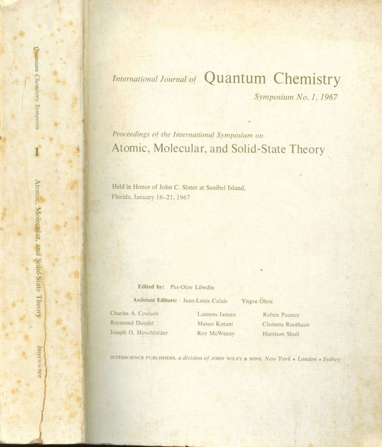 International Journal of Quantum Chemistry Symposium No. 1: Proceedings of the International Symposium on Atomic, Molecular, and Solid-State Theory--Held in Honor of John C. Slater at Sanibel Island, Florida, January 16-21, 1967. Per-Olov Lowdin.