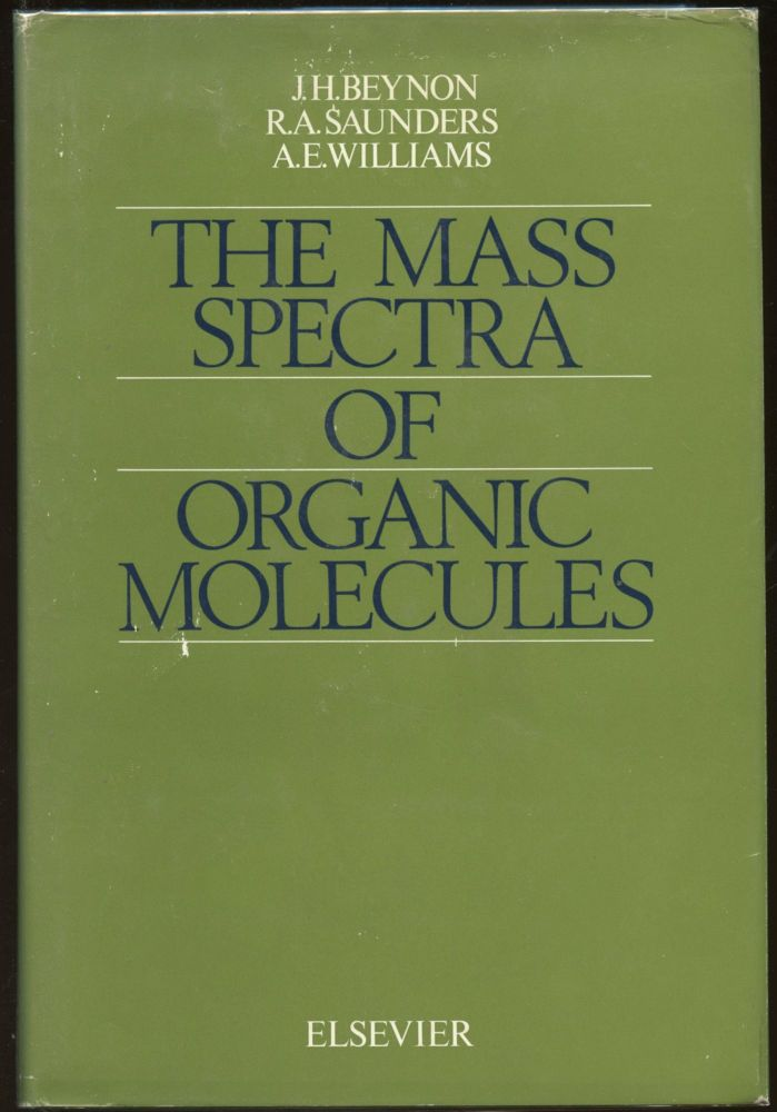 The Mass Spectra of Organic Molecules. J. H. Beynon, R. A. Saunders, A E. Williams.