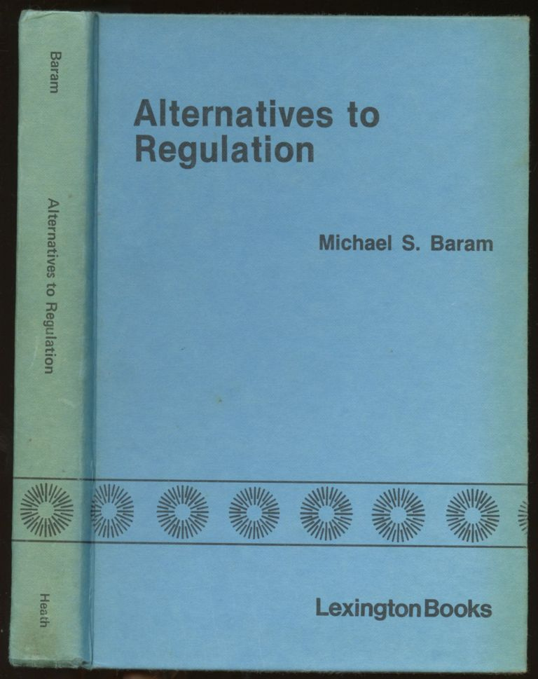 Alternatives to Regulation: Managing Risks to Health, Safety and the Environment. Michael S. Baram, Kevin McAllister.