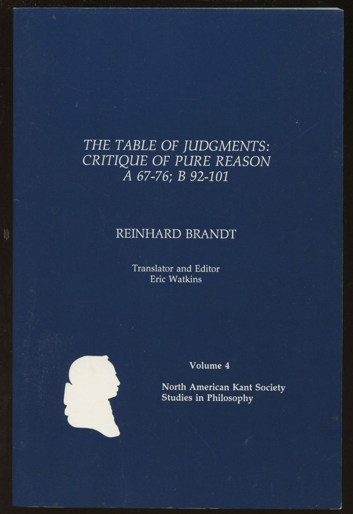 The Table of Judgments: Critique of Pure Reason--A 67-76; B 92-101 [Volume 4: North American Kant Society Studies in Philosophy]. Reinhard Brandt.