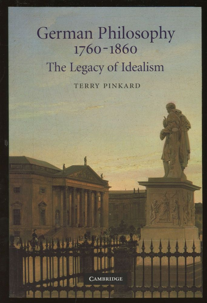 German Philosophy, 1760-1860: The Legacy of Idealism. Terry Pinkard.
