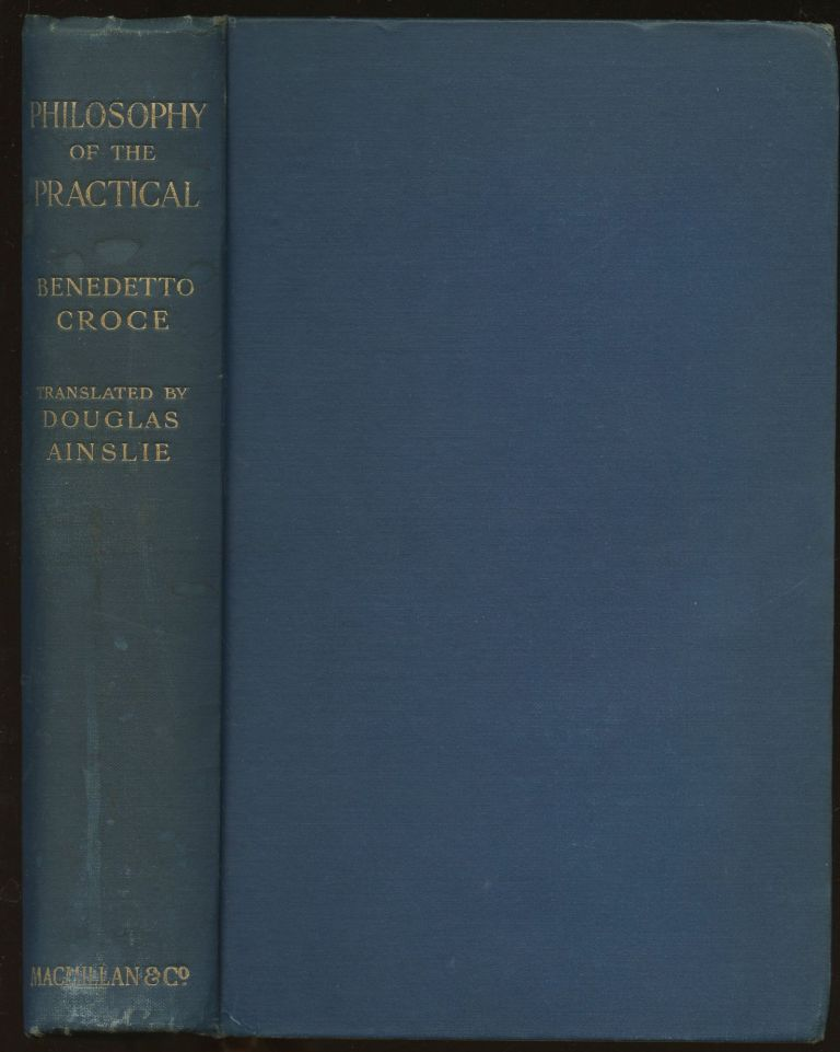 Philosophy of the Practical: Economic and Ethic. Benedetto Croce, Douglas Ainslie.