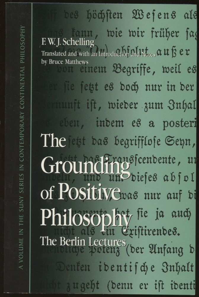 The Grounding of Positive Philosophy: The Berlin Lectures. F. W. J. Schelling, Bruce Matthews.