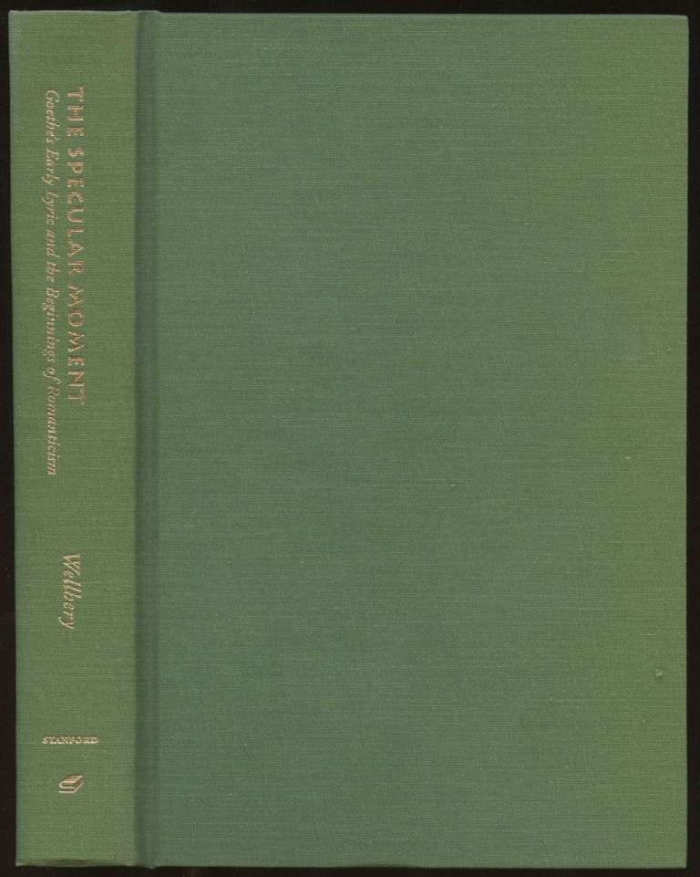 The Specular Moment: Goethe's Early Lyric and the Beginnings of Romanticism. David E. Wellbery.