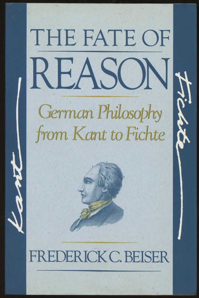 The Fate of Reason: German Philosophy from Kant to Fichte. Frederick C. Beiser.