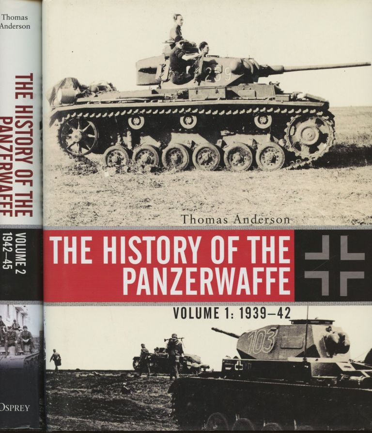 The History of the Panzerwaffe--Volume 1: 1939-42; and Volume 2: 1942-45 (Two volume set). Thomas Anderson.