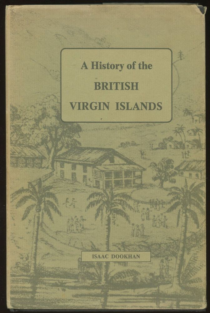A History of the British Virgin Islands, 1672 to 1970. Isaac Dookhan.