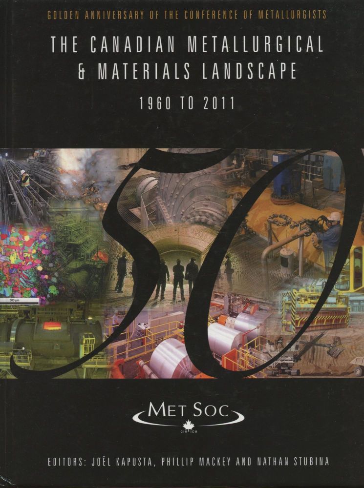 The Canadian Metallurgical & Materials Landscape 1960 to 2011 (Golden Anniversary of the Conference of Metallurgists). Joel Kapusta, Phillip Mackey, Nathan Stubina.