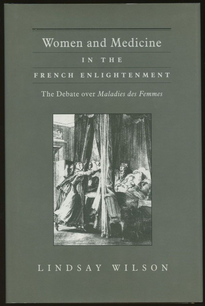 Women and Medicine in the French Enlightenment: The Debate Over Maladies des Femmes. Lindsay Wilson.