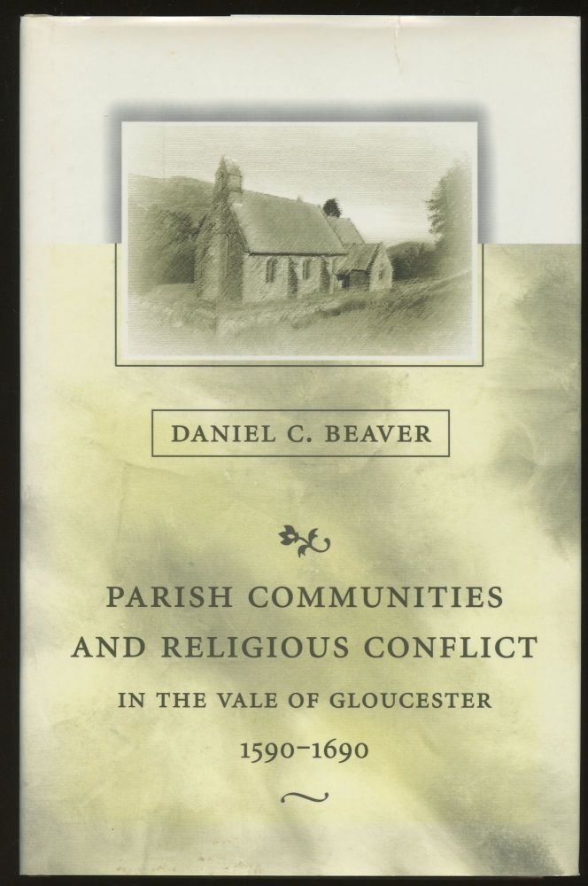 Parish Communities and Religious Conflict in the Vale of Gloucester, 1590-1690. Daniel C. Beaver.