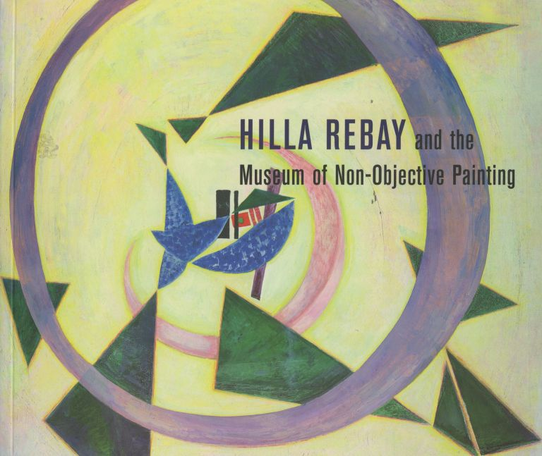 Hilla Rebay and the Museum of Non-Objective Painting. Gary Snyder, Curator.