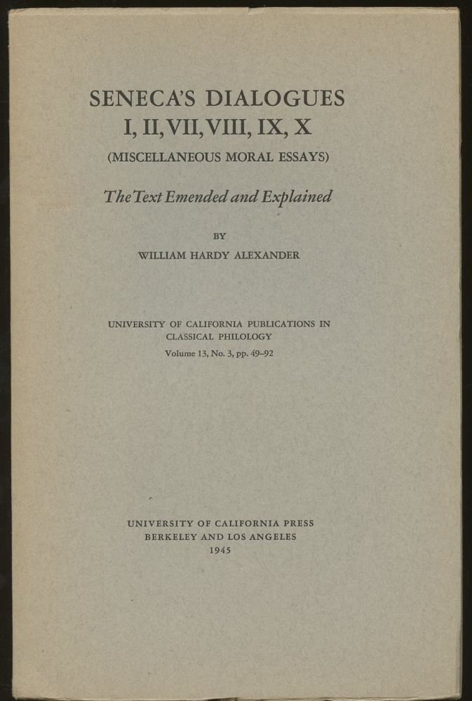 Seneca's Dialogues I, II, VII, VIII, IX, X (Miscellaneous Moral Essays): The Text Emended and Explained--Volume 13, No. 3, pp. 49-92. William Hardy Alexander.