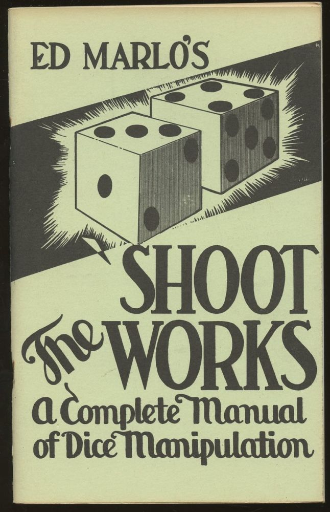 Shoot the Works: A Complete Manual on Dice Tricks, Routines and Methods for the Use of Magicians. Edward Marlo, Gordon Howatt.