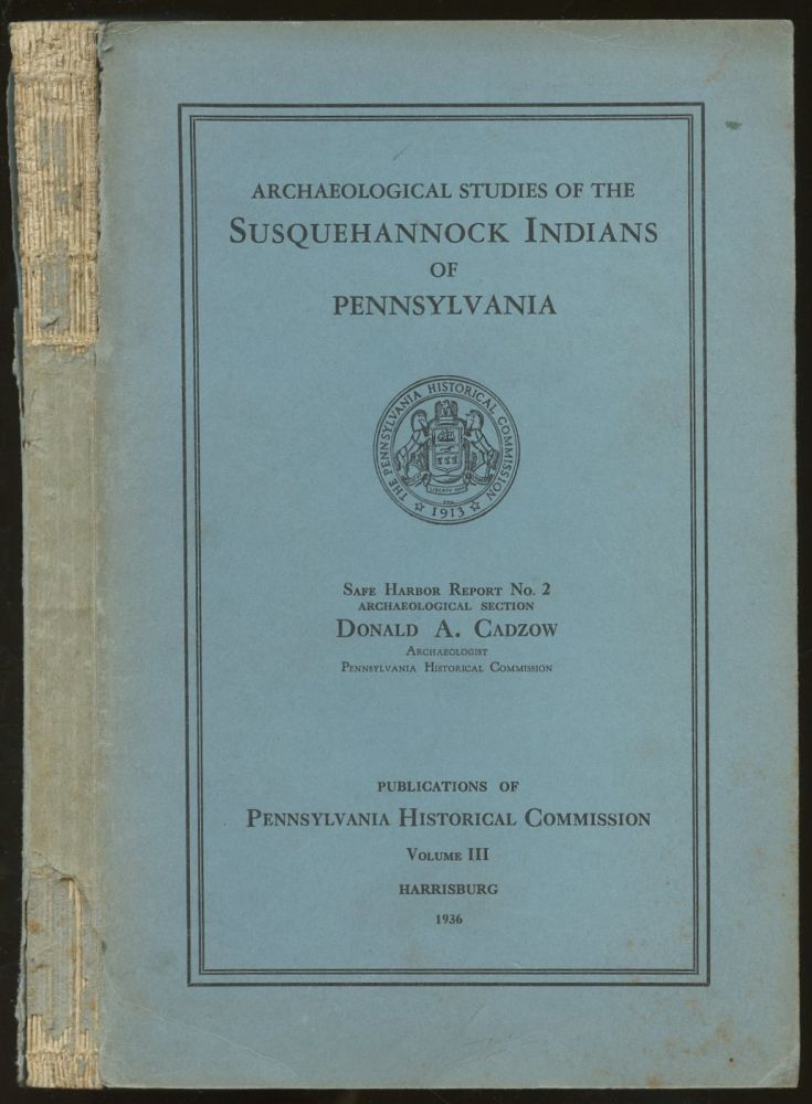 Archaeological Studies of the Susquehannock Indians of Pennsylvania [Pennsylvania Historical Commission Volume III]. Donald A. Cadzow.