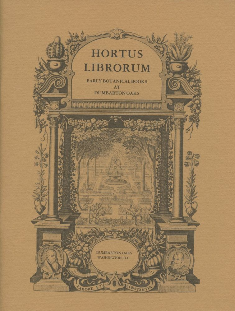 Hortus Librorum: Early Botanical Books at Dumbarton Oaks. Laura Ten Eyck Byers, Elisabeth Blair MacDougall.