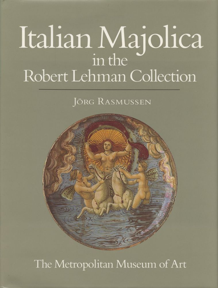 The Robert Lehman Collection: X Italian Majolica [This volume only]. Jorg Rasmussen.