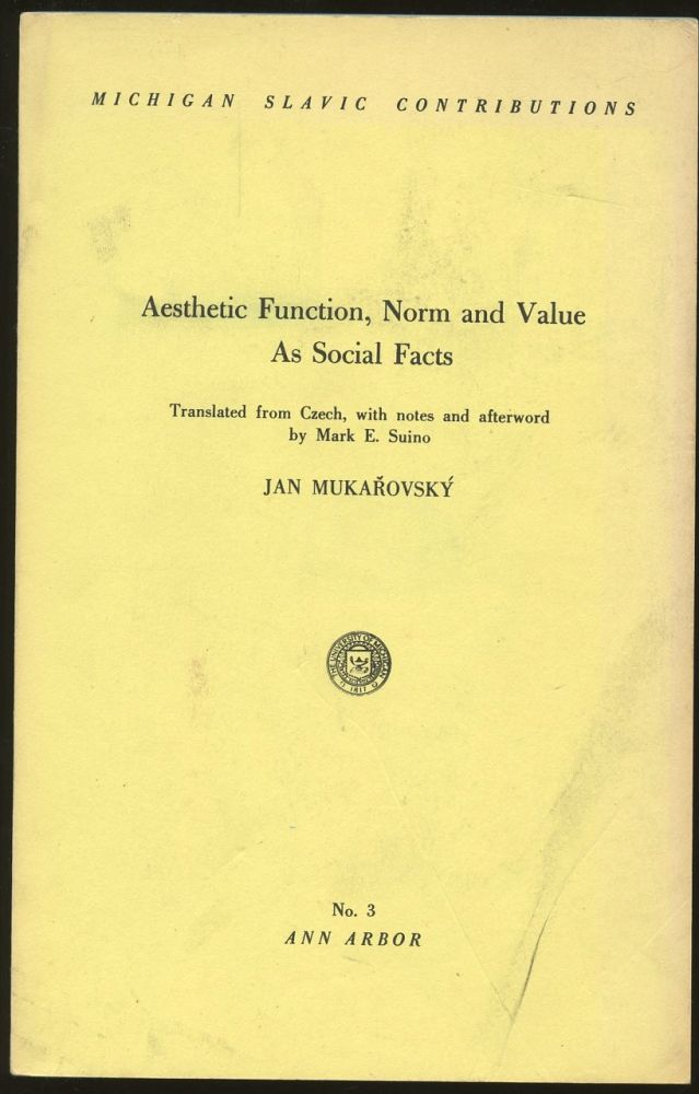 Aesthetic Function, Norm and Value as Social Facts. Jan Mukarovsky, Mark E. Suino.