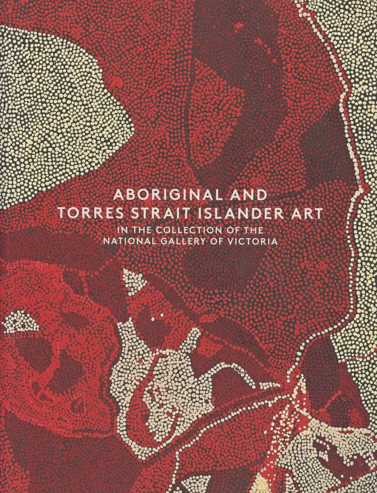Aboriginal and Torres Strait Islander Art in the Collection of the National Gallery of Victoria. Judith Ryan.