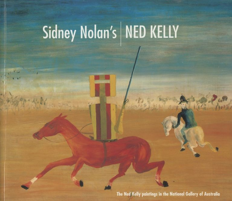 Sidney Nolan's Ned Kelly: The Ned Kelly Paintings in the National Gallery of Australia. Murray Bail, Andrew Sayers, Essays.
