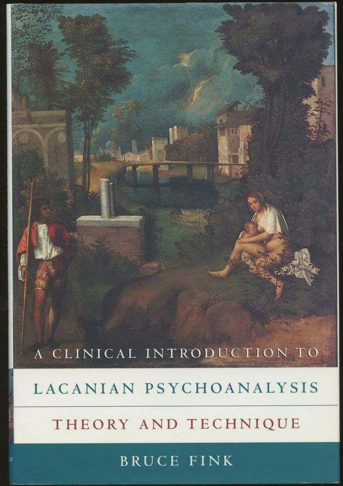 A Clinical Introduction to Lacanian Psychoanalysis: Theory and Technique. Bruce Fink.