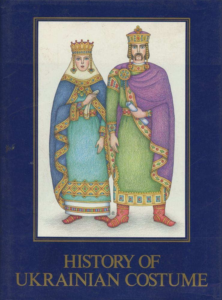 History of Ukrainian Costume: From the Scythian Period to the Late 17th Century [Signed by Senkiw!]. Christina Senkiw, Artist.
