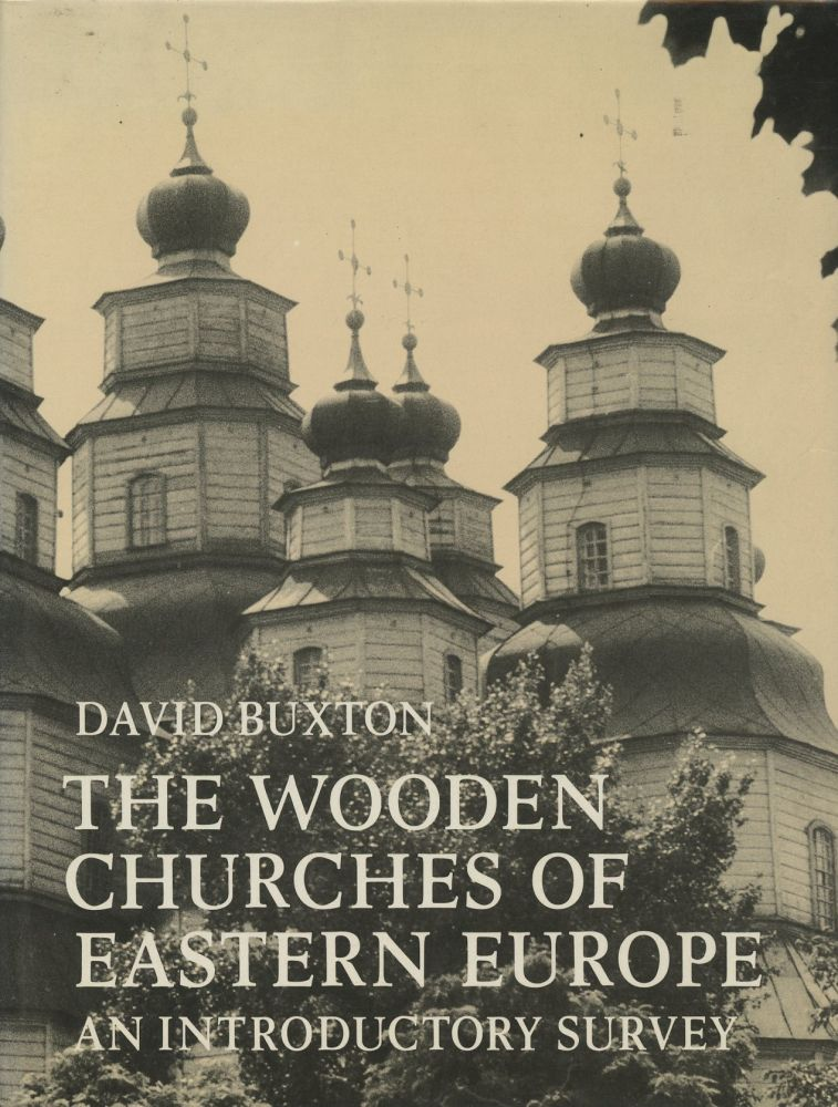 The Wooden Churches of Eastern Europe: An Introductory Survey. David Buxton.