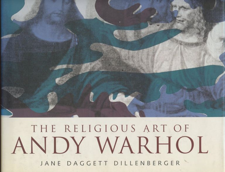 The Religious Art of Andy Warhol. Jane Daggett Dillenberger.