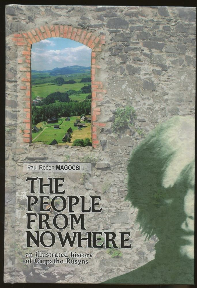 The People From Nowhere: An Illustrated History of Carpatho-Rusyns. Paul Robert Magocsi.