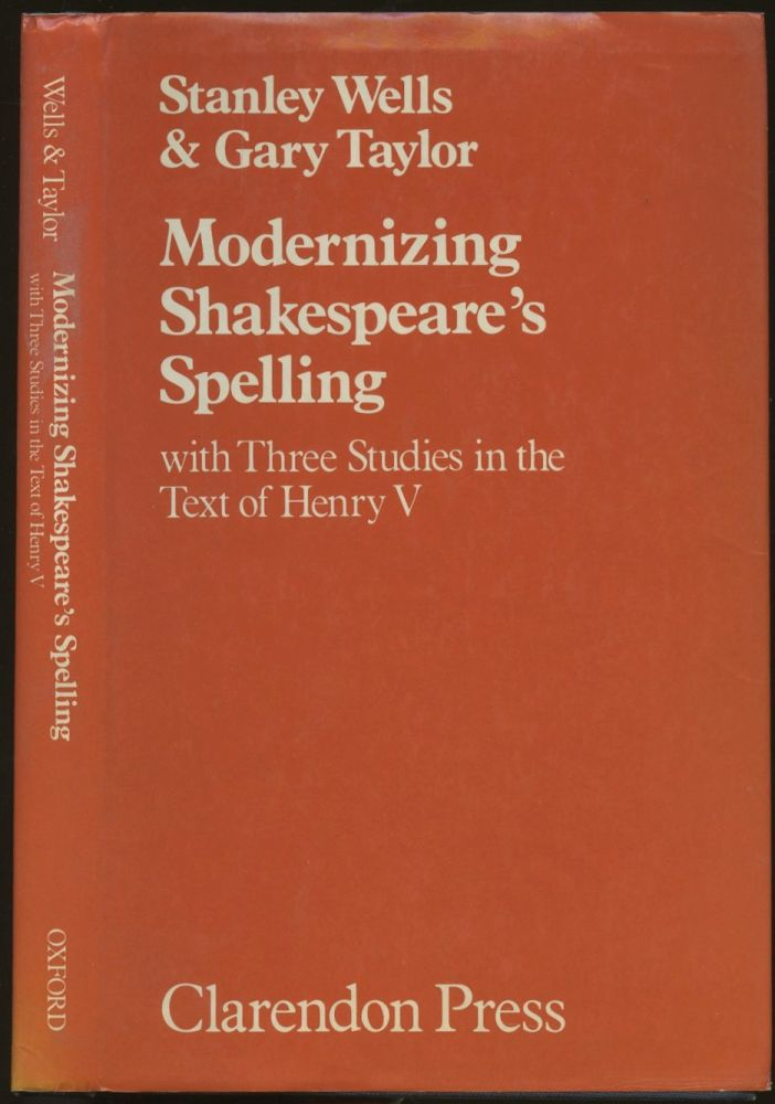 Modernizing Shakespeare's Spelling with Three Studies of the Text of Henry V. Stanley Wells, Gary Taylor.