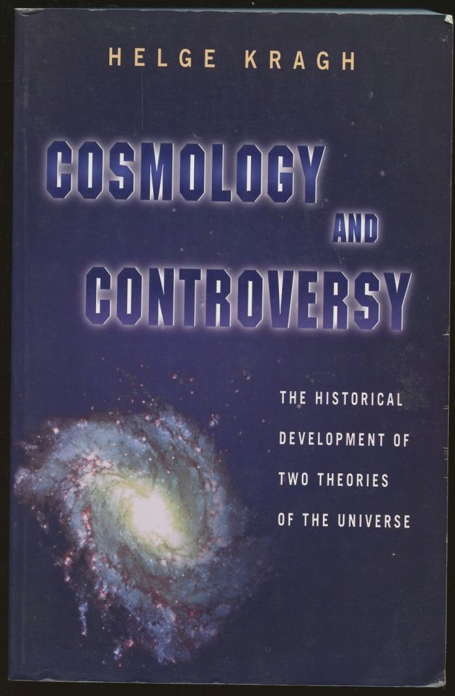 Cosmology and Controversy: The Historical Development of Two Theories of the Universe. Helge Kragh.