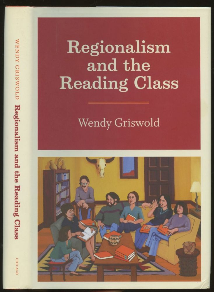 Regionalism and the Reading Class. Wendy Griswold.
