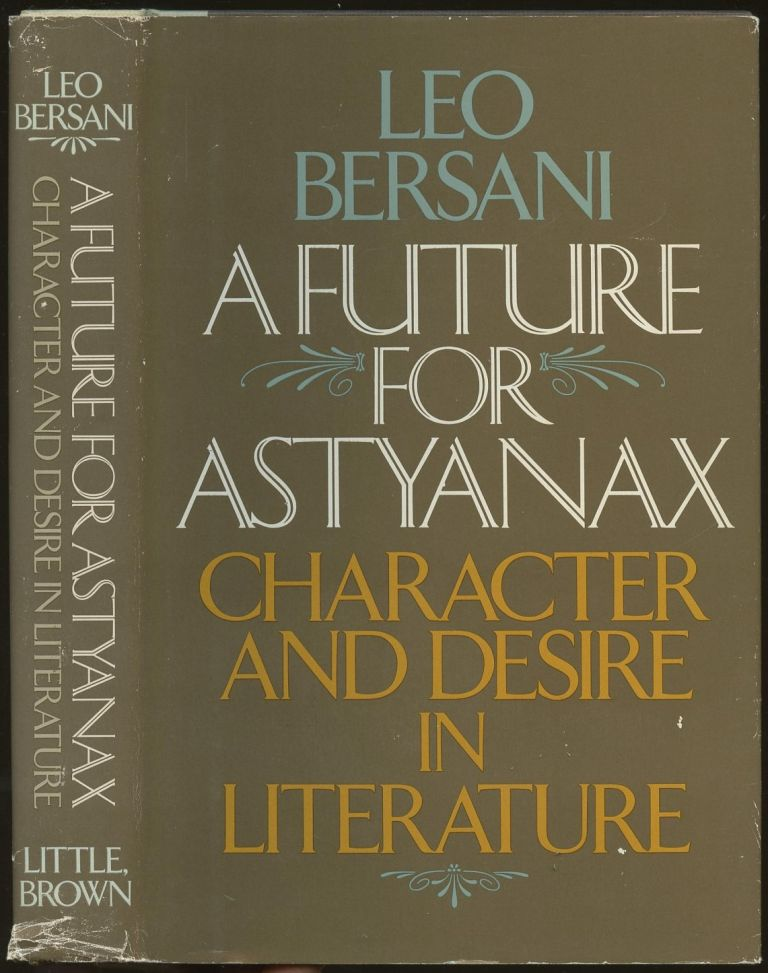 A Future for Astyanax: Character and Desire in Literature. Leo Bersani.