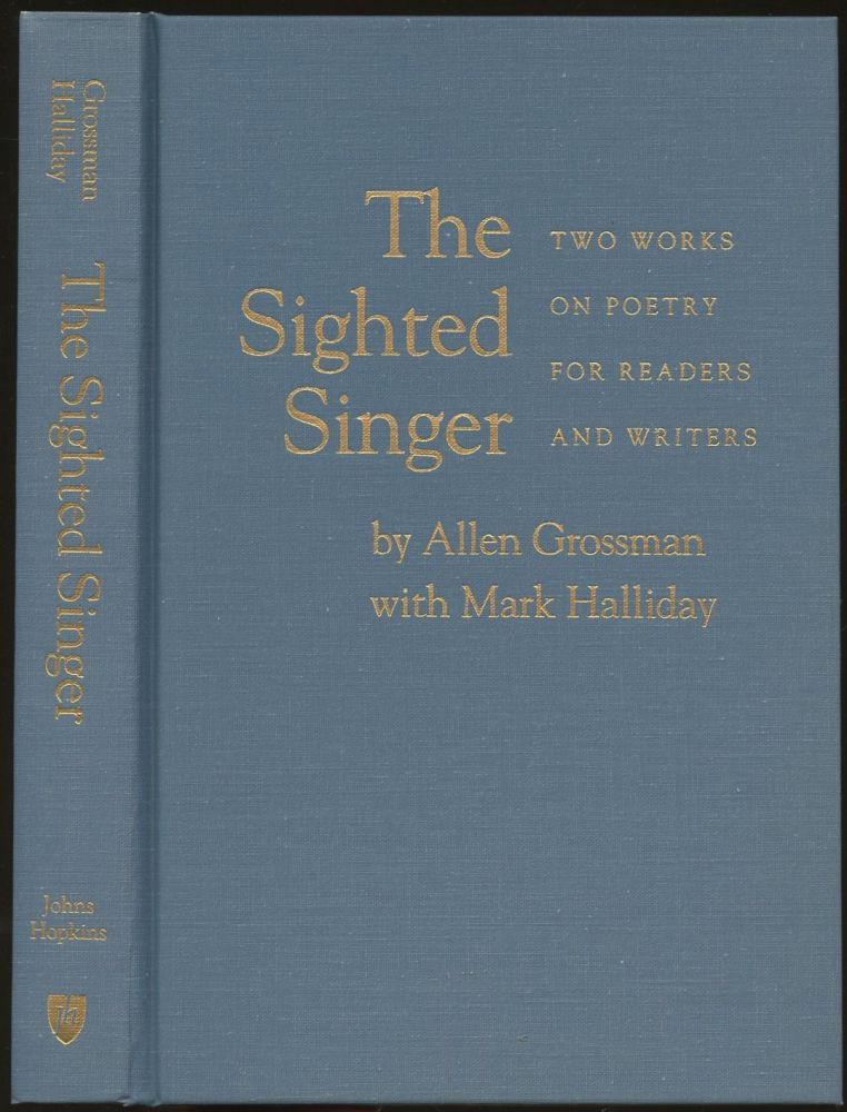 The Sighted Singer: Two Works on Poetry for Readers and Writers. Allen Grossman, Mark Halliday.