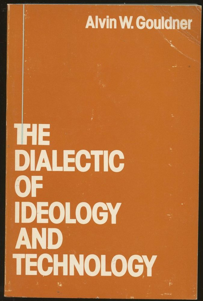 The Dialectic of Ideology and Technology: The Origins, Grammar, and Future of Ideology. Alvin W. Gouldner.