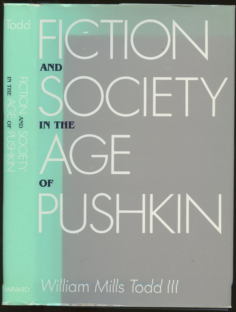 Fiction and Society in the Age of Pushkin: Ideology, Institutions, and Narrative. William Mills Todd.