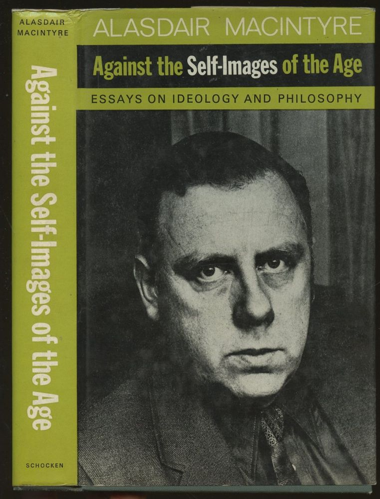 Against the Self-Images of the Age: Essays on Ideology and Philosophy. Alasdair MacIntyre.
