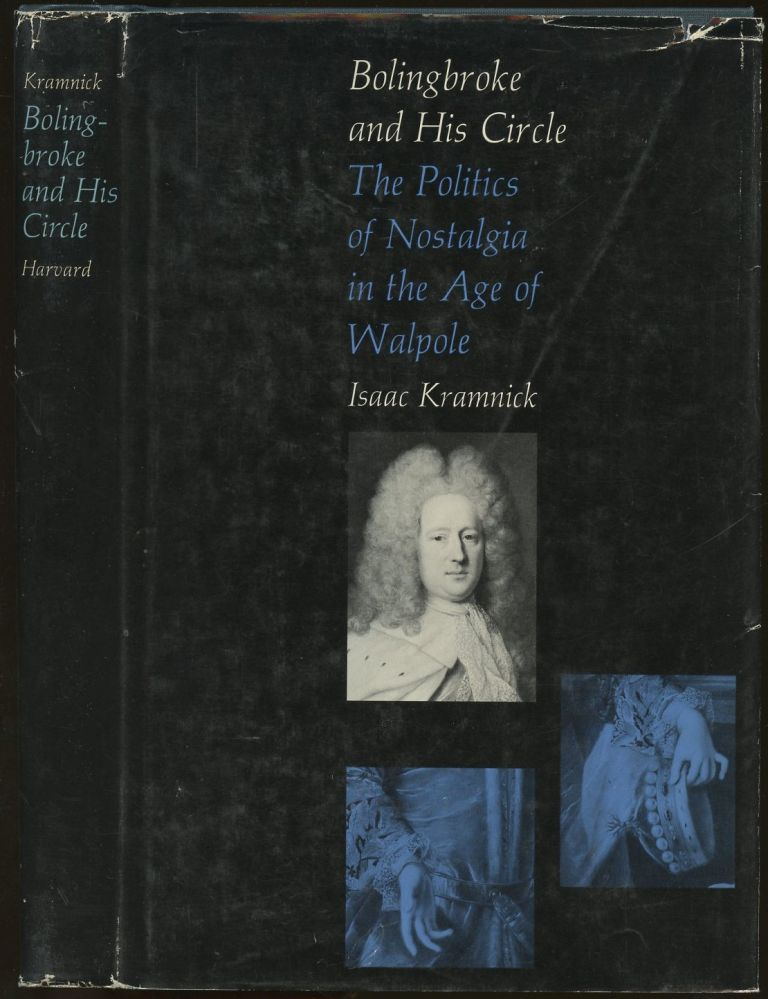 Bolingbroke and His Circle: The Politics of Nostalgia in the Age of Walpole. Isaac Kramnick.