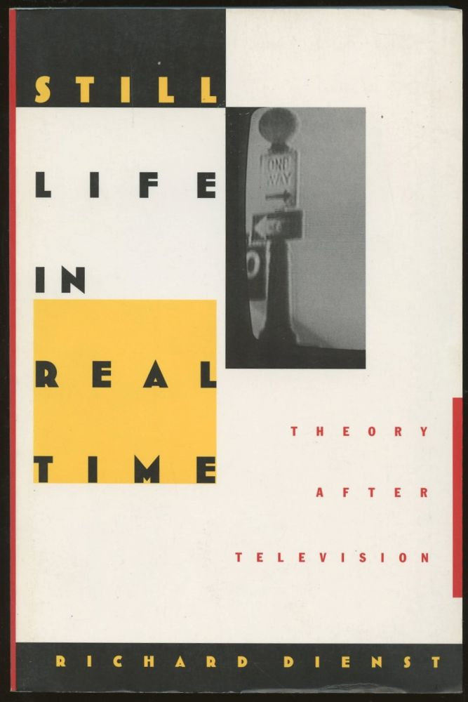 Still Life in Real Time: Theory After Television. Richard Dienst.