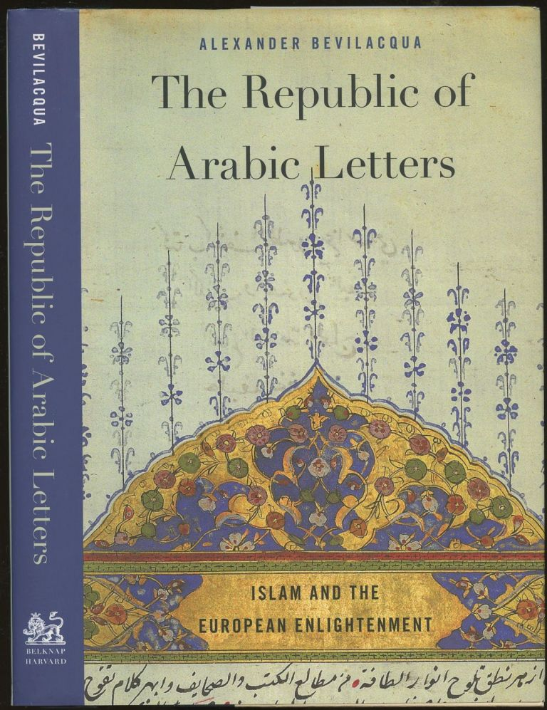 The Republic of Arabic Letters: Islam and the European Enlightenment. Alexander Bevilacqua.