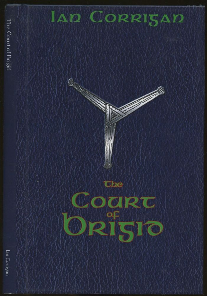 Convoking the Court of Brigid: The Grammary of a Druidic Magical Working, By Which the Spirits of the Court of the Goddess Brigid May Be Convoked, and Their Alliances Made [Inscribed by Corrigan!]. Ian Corrigan.