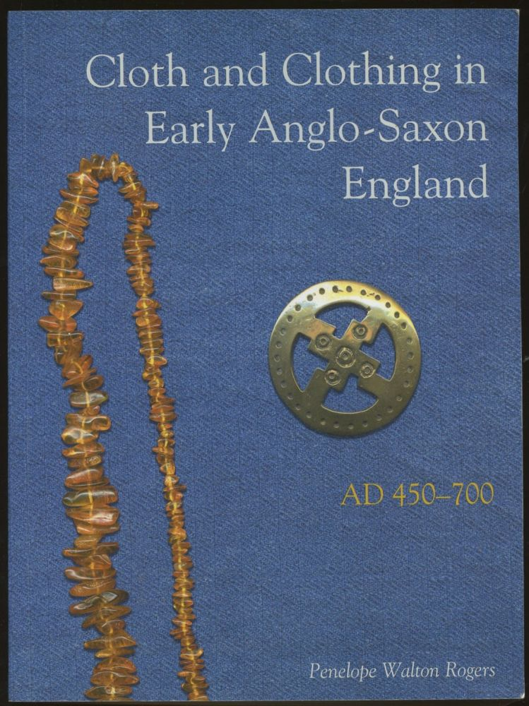 Cloth and Clothing in Early Anglo-Saxon England, AD 450-700. Penelope Walton Rogers.