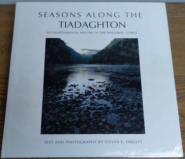 Seasons Along the Tiadaghton: An Environmental History of the Pine Creek Gorge. Steven E. Owlett.