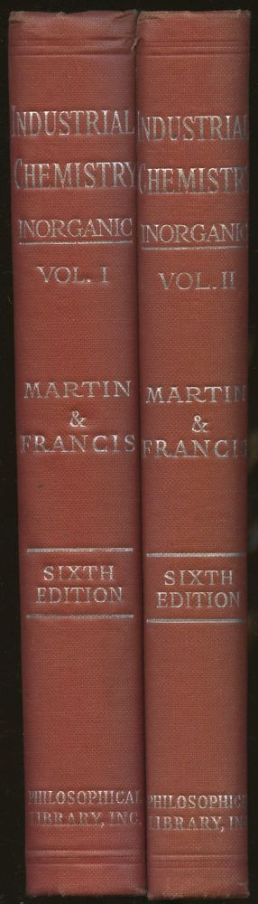Industrial & Manufacturing Chemistry: Part II--Inorganic: Volume I and II [Two volume set]. Geoffrey Martin, Wilfrid Francis.