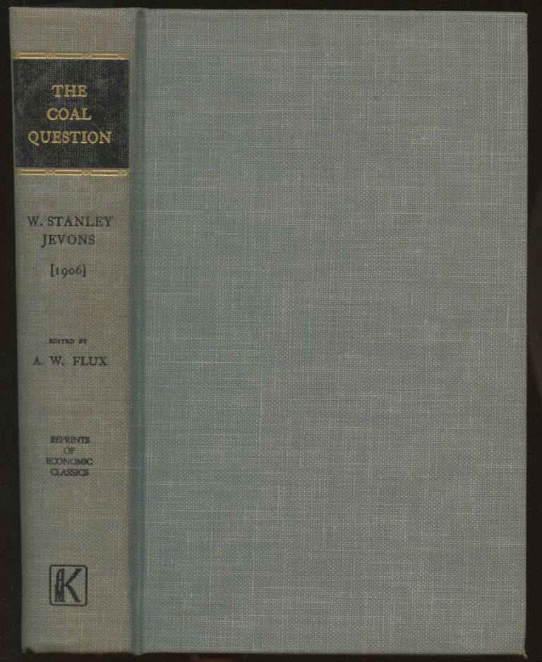 The Coal Question: An Inquiry Concerning the Progress of the Nation, and the Probable Exhaustion of Our Coal-Mines. W. Stanley Jevons, A W. Flux.