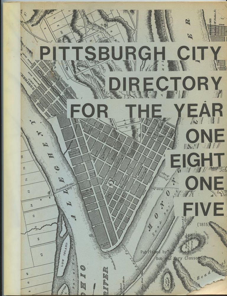 Pittsburgh City Directory for the Year One Eight One Five (1815). Bob and Mary Closson.